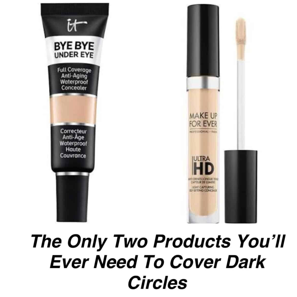 The Only Two Products You'll Ever Need To Cover Dark Circles