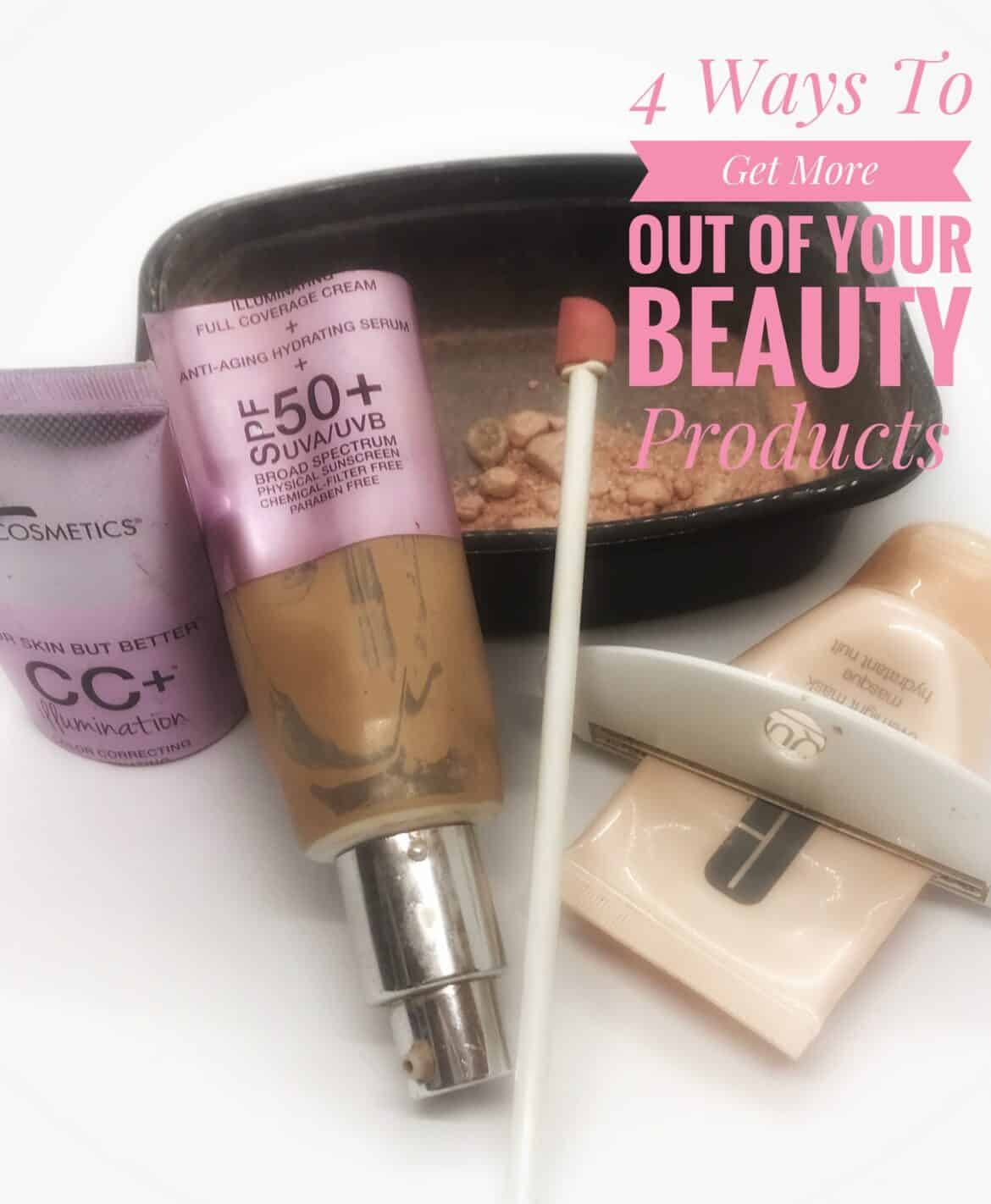 4 ways to get more out of your beauty products