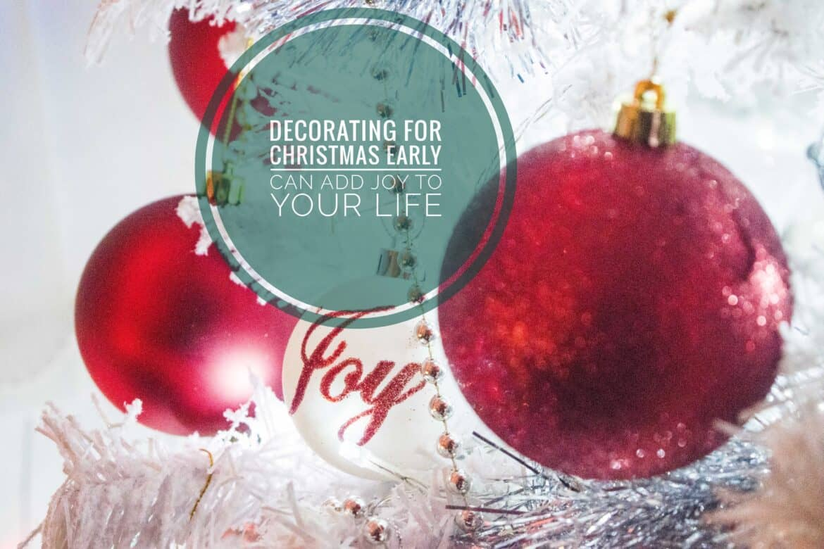 Decorating for Christmas Early Can Bring Joy to your Life