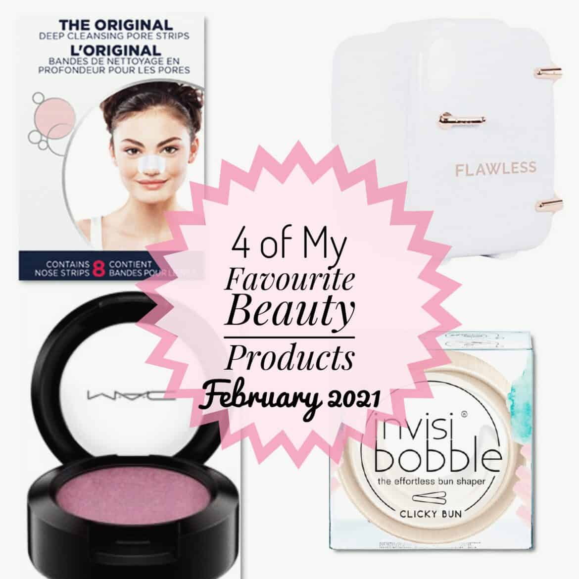 4 of My Favourite Beauty Products February 2021