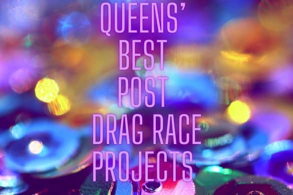 Queens' Best Post Drag Race Projects