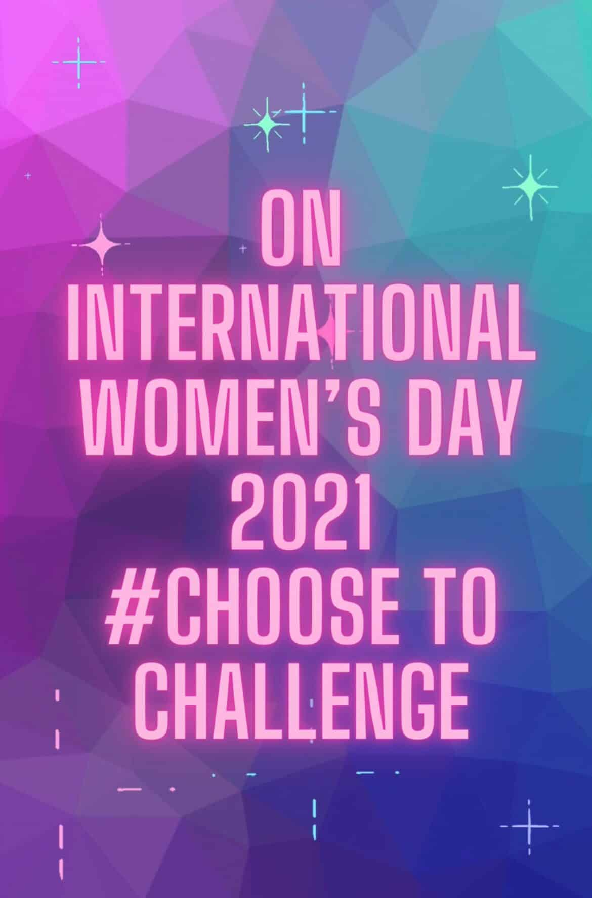 On International Women's Day 2021 Choose to Challenge