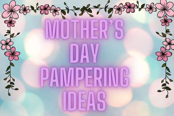 Mother's Day Pampering Ideas