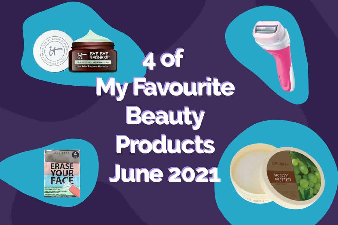 4 of My Favourite Beauty Products June 2021 Edition