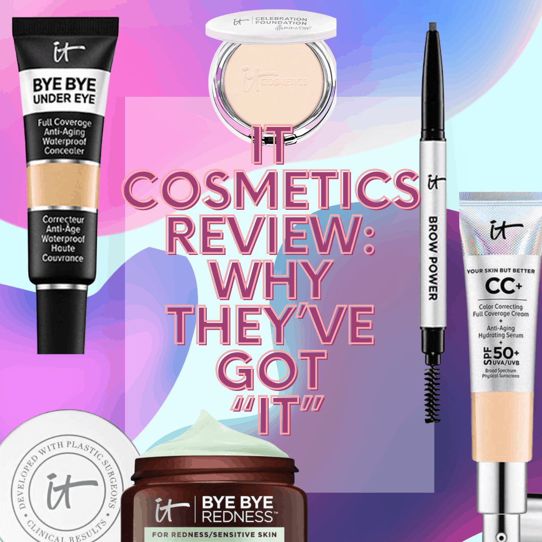 """IT Cosmetics Review: Why They've Got """"It"""""""