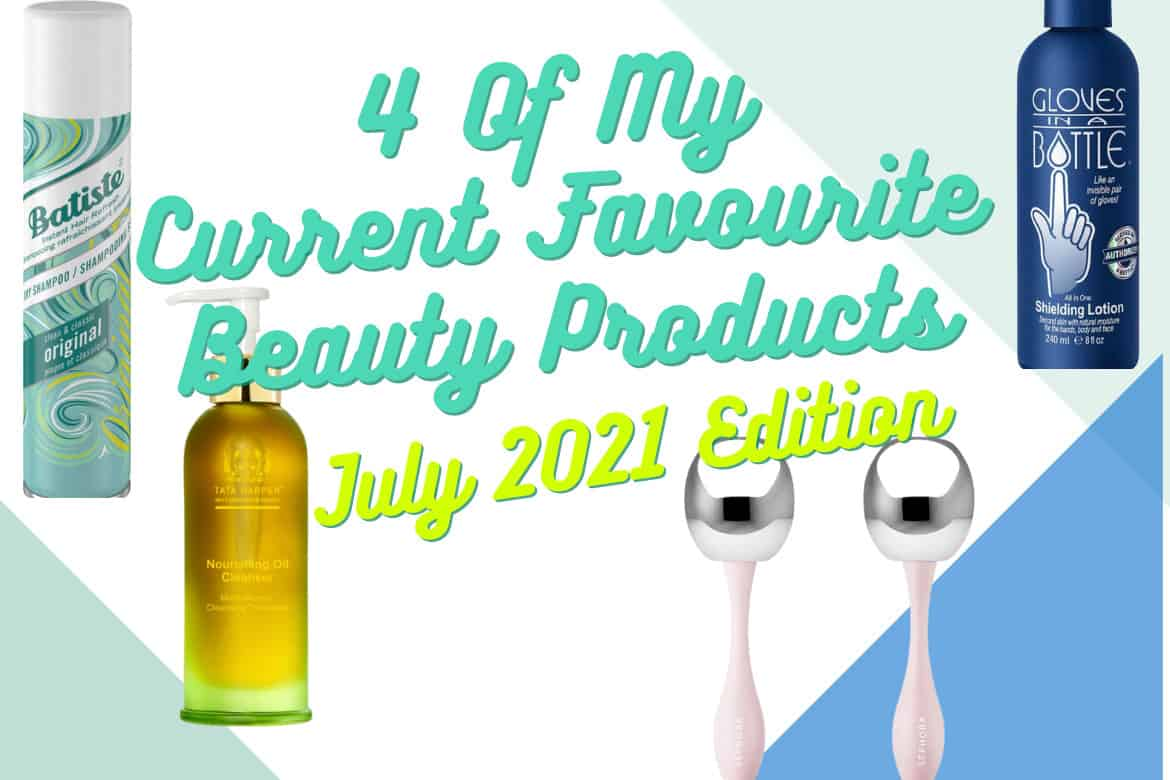 4 Of My Current Favourite Beauty Products- July 2021 Edition