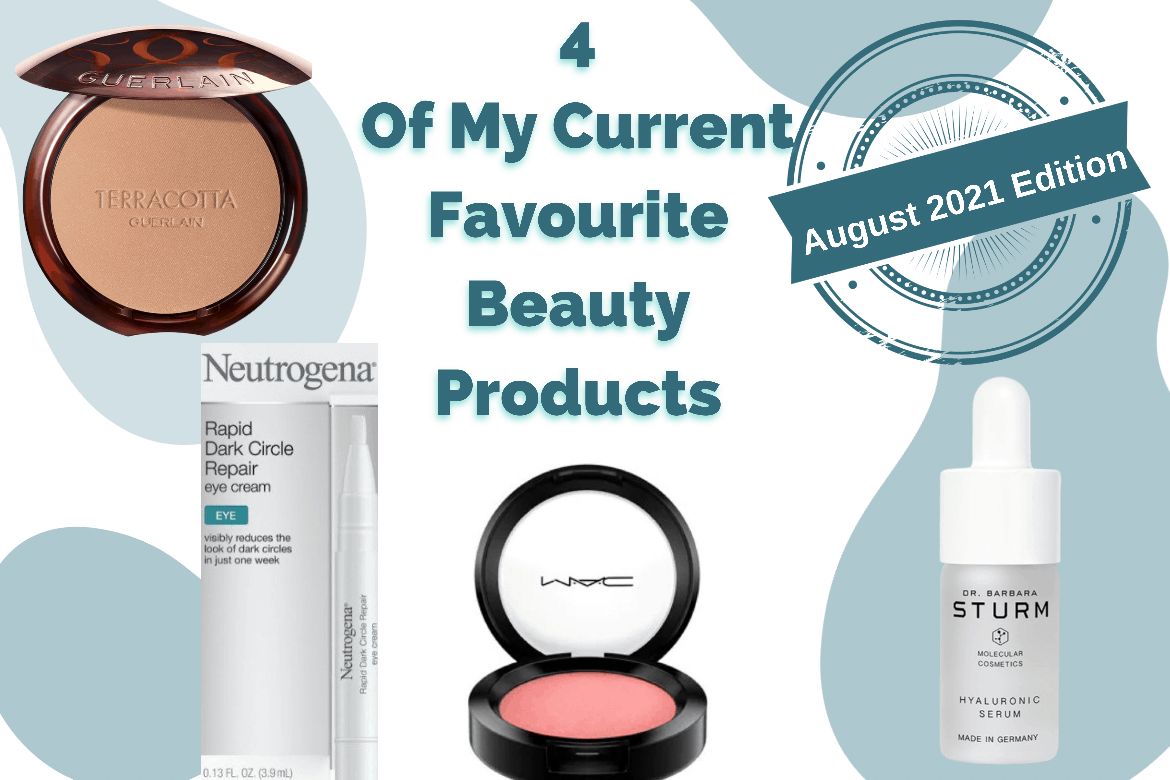 4 Of My Current Favourite Beauty Products - August 2021 Edition: