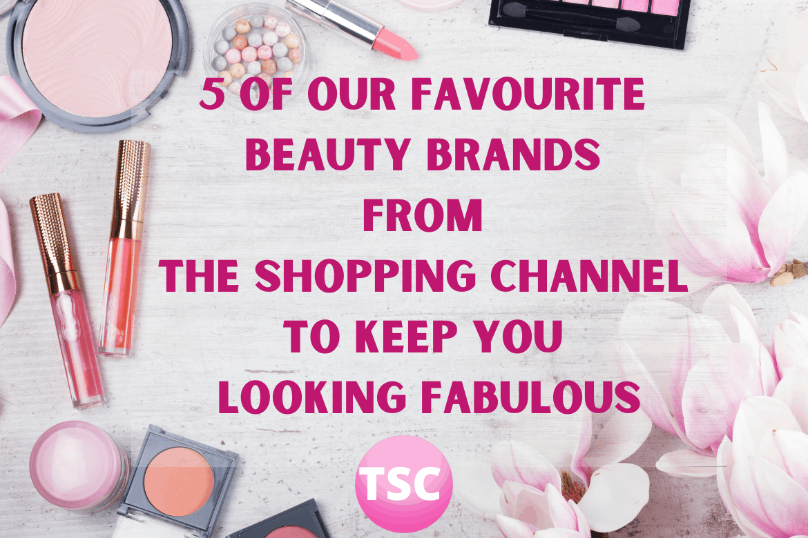 5 of Our Favourite Beauty Brands From The Shopping Channel To Keep You Looking Fabulous