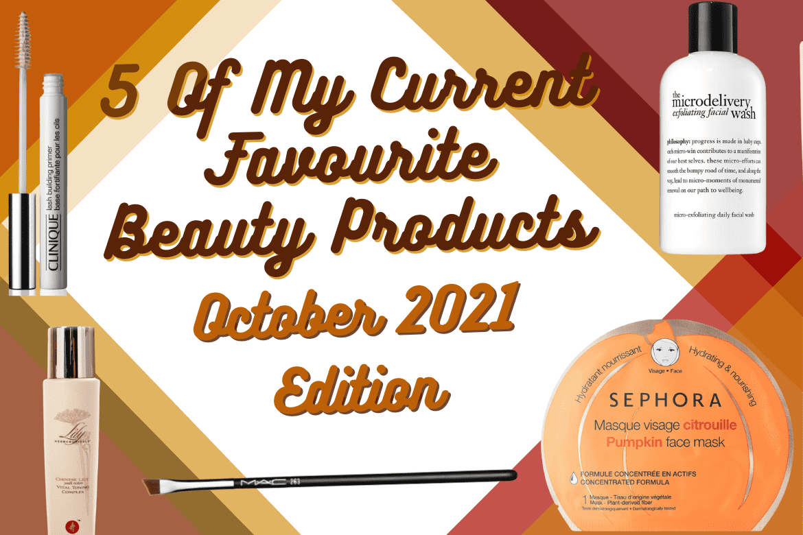 5 of my current favourite beauty products -October 2021